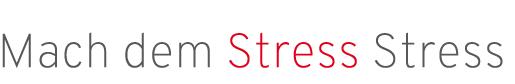 Mach dem Stress Stress